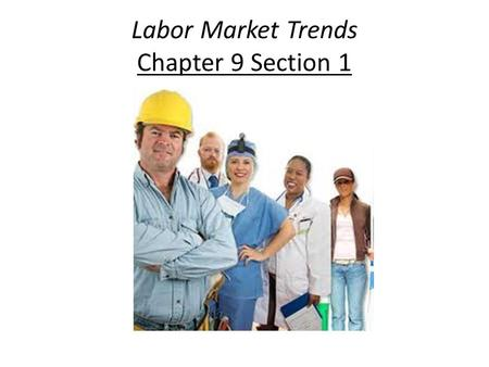 Labor Market Trends Chapter 9 Section 1. The Labor Force Economics define the labor force as all nonmilitary people who are employed or unemployed.