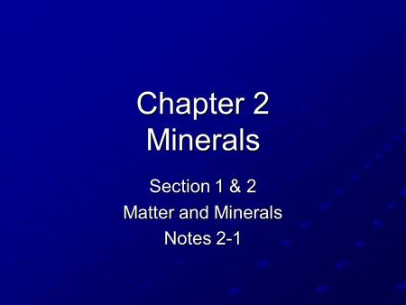 Chapter 2 Minerals Section 1 & 2 Matter and Minerals Notes 2-1.