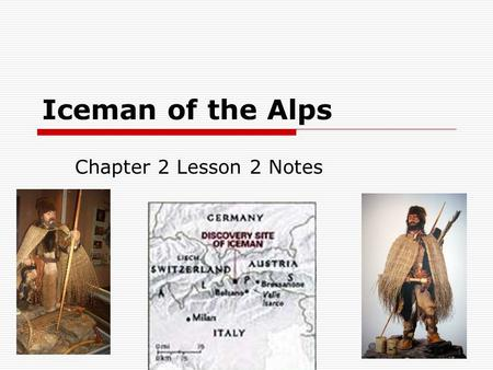 Iceman of the Alps Chapter 2 Lesson 2 Notes. I. Archaeology A.Archaeology – The study of the remains of past cultures.