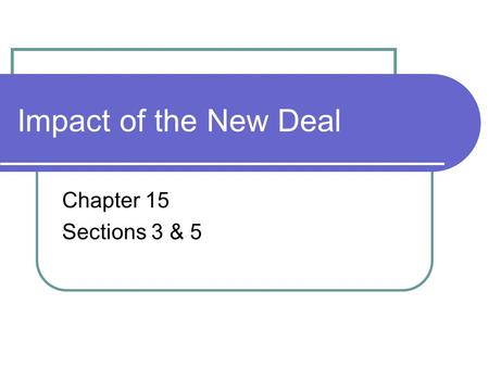 Impact of the New Deal Chapter 15 Sections 3 & 5.