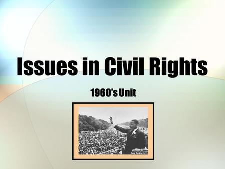 Issues in Civil Rights 1960's Unit. The Civil Rights Act of 1964 In August 1963, _______________ led 200,000 demonstrators of all races to ____________________.