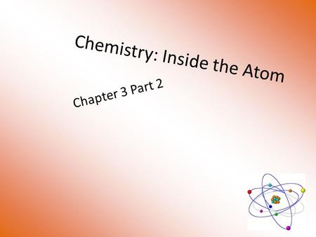 Chemistry: Inside the Atom Chapter 3 Part 2. How Atoms Differ Atoms differ in the number of protons they have. – Oxygen has 8 Protons, Fluorine 9 Protons,