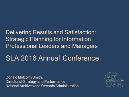 Delivering Results and Satisfaction: Strategic Planning for Information Professional Leaders and Managers SLA 2016 Annual Conference Donald Malcolm Smith,