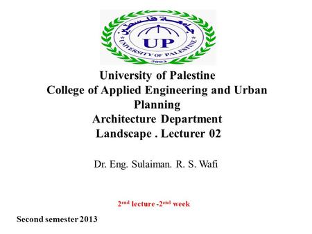 Dr. Eng. Sulaiman. R. S. Wafi University of Palestine College of Applied Engineering and Urban Planning Architecture Department Landscape. Lecturer 02.