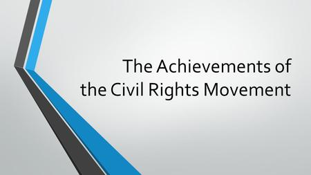 The Achievements of the Civil Rights Movement. The Goals of the Civil Rights Movement.