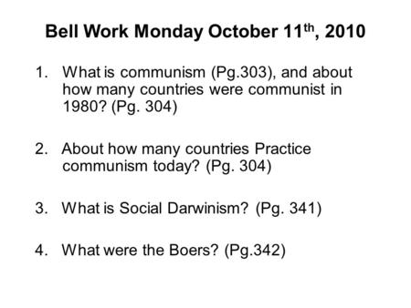 Bell Work Monday October 11 th, 2010 1.What is communism (Pg.303), and about how many countries were communist in 1980? (Pg. 304) 2. About how many countries.