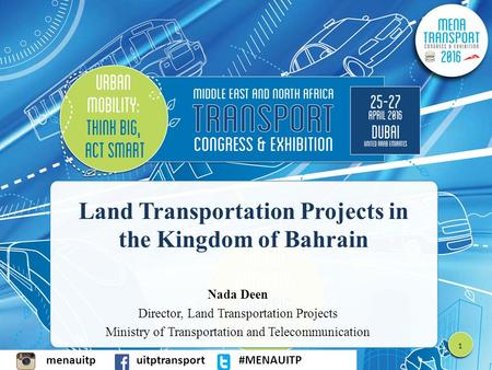 Menauitpuitptransport#MENAUITP Land Transportation Projects in the Kingdom of Bahrain Nada Deen Director, Land Transportation Projects Ministry of Transportation.