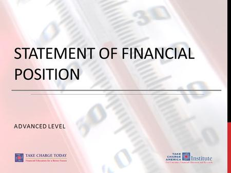 STATEMENT OF FINANCIAL POSITION ADVANCED LEVEL. 2.2.3.G1 © Take Charge Today –August 2013– Statement of Financial Position – Slide 2 Funded by a grant.