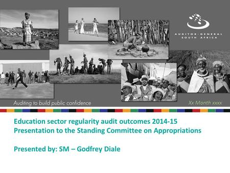 Education sector regularity audit outcomes 2014-15 Presentation to the Standing Committee on Appropriations Presented by: SM – Godfrey Diale Xx Month xxxx.