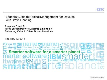 "© 2014 IBM Corporation ""Leaders Guide to Radical Management"" for DevOps with Steve Denning Chapters 6 and 7: From Bureaucracy to Dynamic Linking by Delivering."