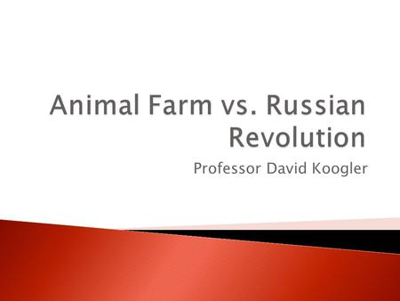 Professor David Koogler.  Mr. Jones ◦ Irresponsible to his animals (beats them) ◦ Sometimes cruel; letting them starve ◦ Sometimes kind; mixing milk.