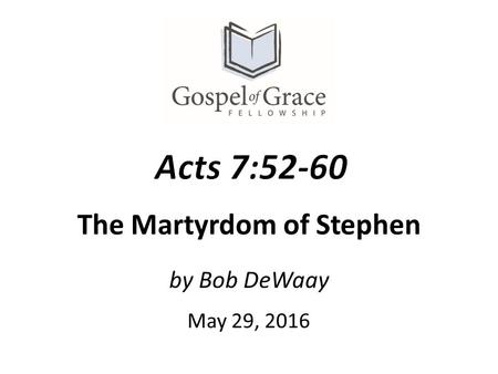 The Martyrdom of Stephen by Bob DeWaay May 29, 2016.