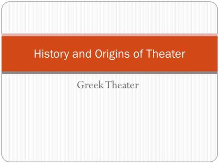 Greek Theater History and Origins of Theater. Origins of Theater There is evidence in every culture and every historical period that people have used.