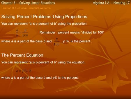 Chapter 3 – Solving Linear Equations Algebra I A - Meeting 17 Section 3.7 – Solve Percent Problems Solving Percent Problems Using Proportions You can represent.