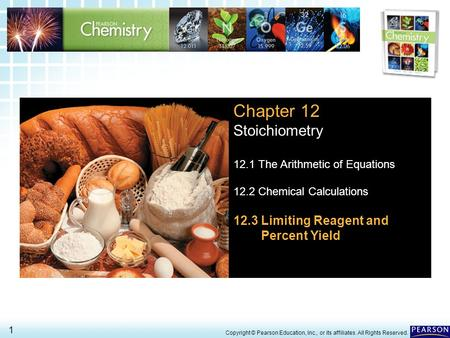 12.3 Limiting Reagent and Percent Yield > 1 Copyright © Pearson Education, Inc., or its affiliates. All Rights Reserved. Chapter 12 Stoichiometry 12.1.