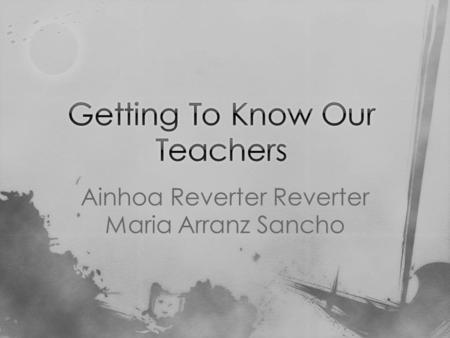 Ainhoa Reverter Reverter Maria Arranz Sancho Hello! We are Ainhoa and Maria. We study in Institut Sòl-de-Riu, in Alcanar, and we are going to talk about.