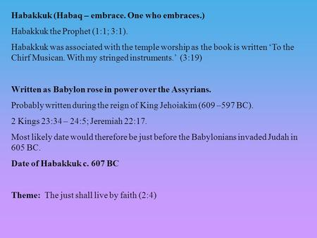 Habakkuk (Habaq – embrace. One who embraces.) Habakkuk the Prophet (1:1; 3:1). Habakkuk was associated with the temple worship as the book is written 'To.