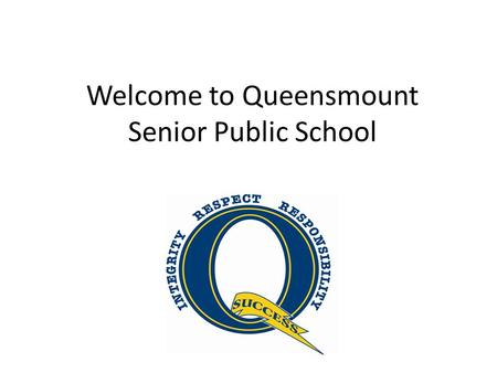 Welcome to Queensmount Senior Public School. Just the facts…. Only grades 7 and 8 Approximately 400 students next year 7 grade seven classes and 8 grade.