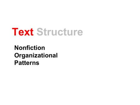 Text Structure Nonfiction Organizational Patterns.