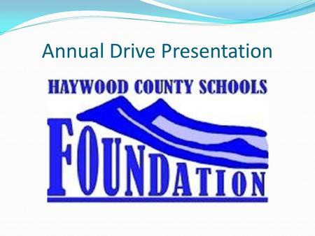 "Annual Drive Presentation. Celebrating 28 Years The Haywood County Schools Foundation is a non-profit, tax-exempt organization Purpose ""To make available."