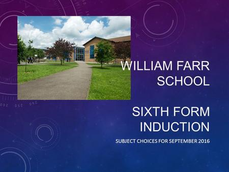 WILLIAM FARR SCHOOL SIXTH FORM INDUCTION SUBJECT CHOICES FOR SEPTEMBER 2016.