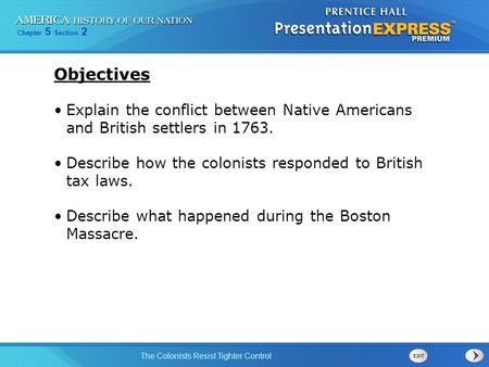 Chapter 5 Section 2 The Colonists Resist Tighter Control Objectives Explain the conflict between Native Americans and British settlers in 1763. Describe.