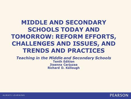MIDDLE AND SECONDARY SCHOOLS TODAY AND TOMORROW: REFORM EFFORTS, CHALLENGES AND ISSUES, AND TRENDS AND PRACTICES Teaching in the Middle and Secondary Schools.