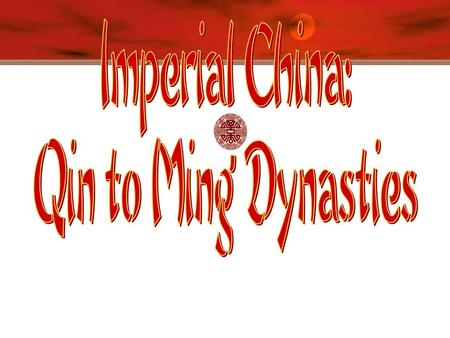 Qin [Ch'in] Dynasty, 221- 206 B.C.E.  Established China's first empire   Shi Huangdi (221-206 B.C.E)  Legalist rule   Bureaucratic administration.