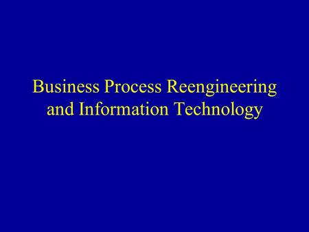 Business Process Reengineering and Information Technology.