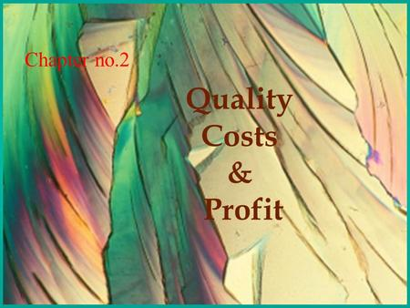 CECE FICCI Quality Costs & Profit Chapter no.2 CECE FICCI Many people think that quality costs money and adversely effects profits. But these costs are.