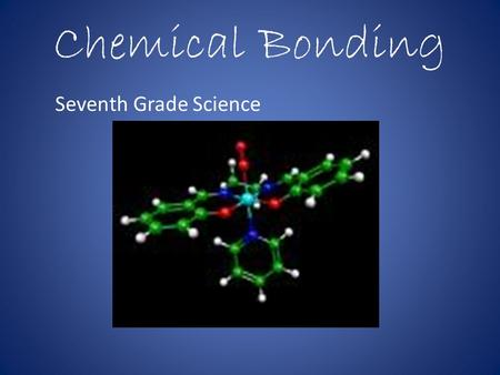 Chemical <strong>Bonding</strong> Seventh Grade Science. Chemical <strong>Bonds</strong> Chemical <strong>bonds</strong> are the glue that holds the atoms of elements together in compounds Chemical <strong>bonds</strong>.