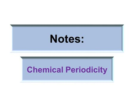 Notes: Chemical Periodicity. Dmitiri Mendeleev (1834- 1907) The first to relate the known elements in an ordered arrangement according to their chemical.