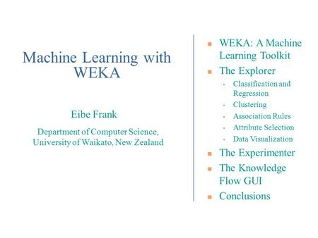 Department of Computer Science, University of Waikato, New Zealand Eibe Frank WEKA: A Machine Learning Toolkit The Explorer Classification and Regression.