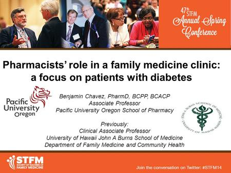 Pharmacists' role in a family medicine clinic: a focus on patients with diabetes Benjamin Chavez, PharmD, BCPP, BCACP Associate Professor Pacific University.