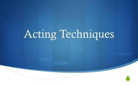 " Acting Techniques. Konstantin Stanislavski  His series of techniques is called the Stanislavski System  Most common chunk is ""the method""  This technique."