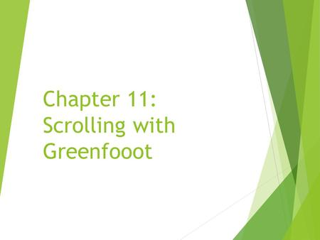 Chapter 11: Scrolling with Greenfooot. What Is Scrolling? Scrolling is an important and often necessary concept in games. It can be used to: a)Convey.