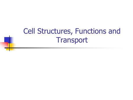 Cell Structures, Functions and Transport. Cell Theory All living things are made up of cells. Cells are the smallest working units of all living things.