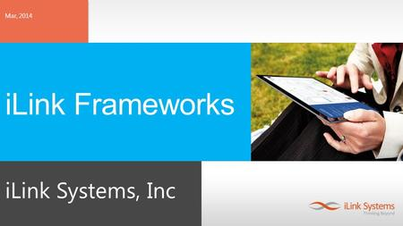 ILink Systems, Inc Mar, 2014 iLink Frameworks. About iLink Systems iLink is a Microsoft National System Integrator(NSI) and Gold Level Partner, Preferred.