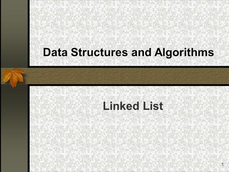 1 Data Structures and Algorithms Linked List. 2 Lists Lists The Linked List ADT Linked List The Linked List Class Definition Linked List Class implementation.