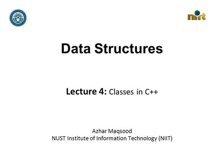 Data Structures Lecture 4: Classes in C++ Azhar Maqsood NUST Institute of Information Technology (NIIT)