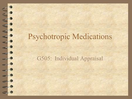 Psychotropic Medications G505: Individual Appraisal.