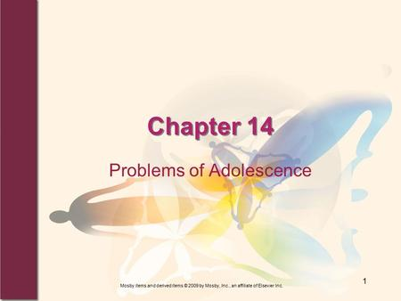 Mosby items and derived items © 2009 by Mosby, Inc., an affiliate of Elsevier Inc. 1 Chapter 14 Problems of Adolescence.
