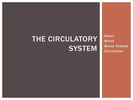 -Heart -Blood -Blood Vessels -Circulation THE CIRCULATORY SYSTEM.