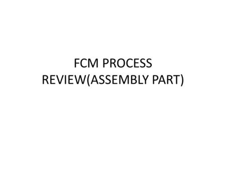 FCM PROCESS REVIEW(ASSEMBLY PART). FRONT CROSS MEMBER ASSEMBLY FRONT CROSS MEMBER(Station16- S02) CONTROL ARM ASSEMBLY+ 2 Screws for horizontal & vertical.