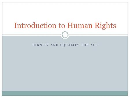 DIGNITY AND EQUALITY FOR ALL Introduction to Human Rights.