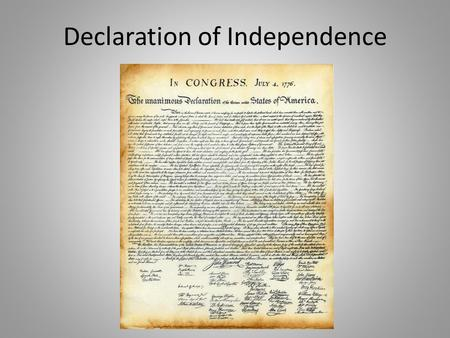 Declaration of Independence. 1.The _________________________ approved the Declaration of Independence. 2.The decision to write the Declaration of Independence.