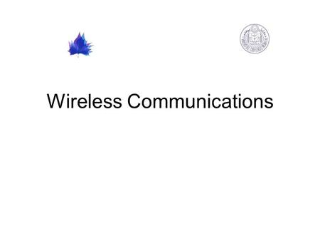 Wireless Communications. Outline Communication Systems Wireless Communications Current Wireless Systems –Cellular systems –Wireless LANs –Satellite Systems.