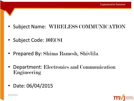 Subject Name: WIRELESS COMMUNICATION Subject Code: 10EC81 Prepared By: Shima Ramesh, Shivlila Department: Electronics and Communication Engineering Date: