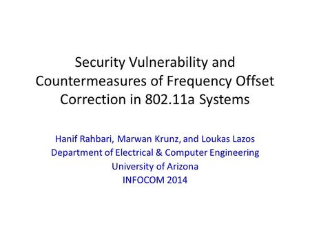 Security Vulnerability and Countermeasures of Frequency Offset Correction in 802.11a Systems Hanif Rahbari, Marwan Krunz, and Loukas Lazos Department of.