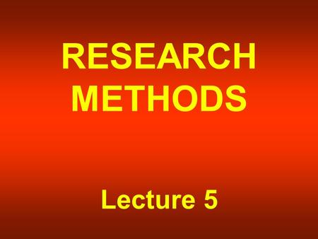 RESEARCH METHODS Lecture 5. CONCEPTS AND VARIABLES.
